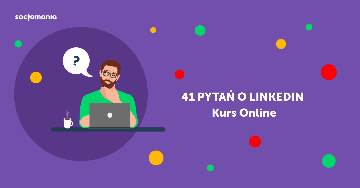 41 pytań o LinkedIn - kurs online