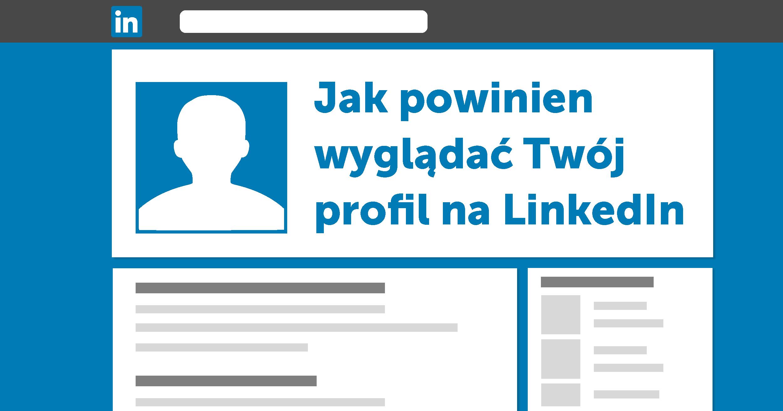 Jak powinien wyglądać Twój profil na LinkedIn - krótki tutorial krok po kroku